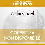 A dark noel cd musicale
