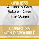 OVER THE OCEAN                            cd musicale di AUTUMN'S GREY SOLACE