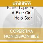 HALO STAR                                 cd musicale di BLACK TAPE FOR A BLU
