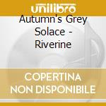 Autumn's Grey Solace - Riverine cd musicale di AUTUMN'S GREY SOLACE