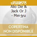 Alio Die & Jack Or J - Mei-jyu cd musicale di ALIO DIE & JACK OR J