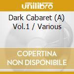 A DARK CABARET                            cd musicale di Artisti Vari