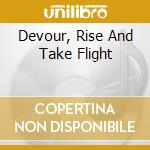 DEVOUR, RISE AND TAKE FLIGHT cd musicale di Lust Android