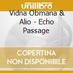 CD - VIDNA OBMANA & ALIO - ECHO PASSAGE cd musicale di VIDNA OBMANA & ALIO