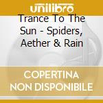 SPIDERS, AETHER & RAIN(THE FINEST WORKS)  cd musicale di TRANCE TO THE SUN