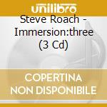 IMMERSION:THREE                           cd musicale di Steve Roach