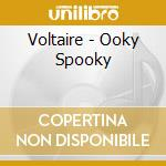 OOKY SPOOKY                               cd musicale di VOLTAIRE