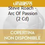 ARC OF PASSION                            cd musicale di Steve Roach