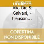 ELEUSIAN LULLABY                          cd musicale di Alio die & galvani