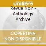 ANTHOLOGY ARCHIVE                         cd musicale di Noir Revue