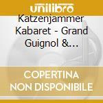 GRAND GUIGNOL & VARIETES                  cd musicale di Kabaret Katzenjammer