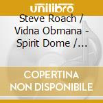 SPIRIT DOME/LIVE ARCHIVE                  cd musicale di ROACH/OBMANA