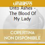 BLOOD OF MY LADY, THE                     cd musicale di Ashes Unto