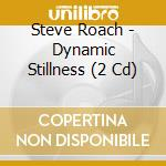 DYNAMIC STILLNESS                         cd musicale di Steve Roach