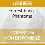 PHANTOMS                                  cd musicale di Fang Forest