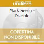 Disciple cd musicale di Mark Selig