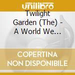 A WORLD WE PRETEND                        cd musicale di The Twilight garden