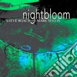 NIGHTBLOOM                                cd musicale di Steve & seeli Roach