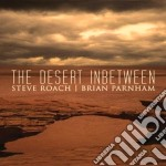 The desert inbetween cd musicale di Steve & parnh Roach