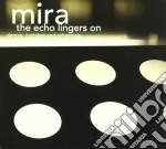 The echo lingers on cd musicale di MIRA