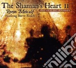 The shaman's heart vol.2 cd musicale di Metcalf Byron