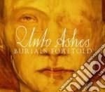 Unto Ashes - Burials Foretold cd musicale di Ashes Unto