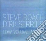 Steve Roach & Dirk Serries - Low Volume Music cd musicale di Steve/dirk se Roach