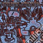 Tales from the ultra tribe cd musicale di Steve & metca Roach