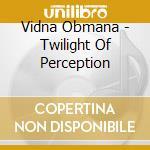 Twilight of perception cd musicale di Obmana Vidna