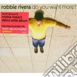 Robbie Rivera - Do You Want More? cd musicale di RIVERA ROBBIE
