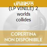 (LP VINILE) 2 worlds collides lp vinile di David Morales