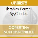 AY, CANDELA cd musicale di FERRER IBRAHIM