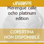 Merengue calle ocho platinum edition cd musicale di Artisti Vari