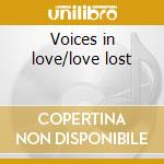 Voices in love/love lost cd musicale di Four freshmen the