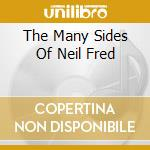 THE MANY SIDES OF NEIL FRED cd musicale di NEIL FRED