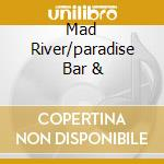 MAD RIVER/PARADISE BAR & cd musicale di MAD RIVER