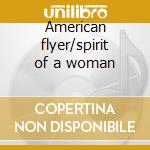American flyer/spirit of a woman cd musicale di Flyer American