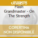 On the strength cd musicale di Flash Grandmaster