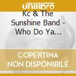 WHO DO YA LOVE cd musicale di KC & THE SUNSHINE BAND