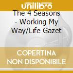 Working my way/life gazet cd musicale di The 4 seasons