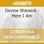 HERE I AM cd musicale di DIONNE WARWICK