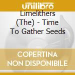 The Limelithers - Time To Gather Seeds cd musicale di Limelithers The