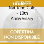 10TH ANNIVERSARY cd musicale di NAT KING COLE