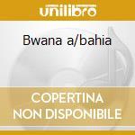 Bwana a/bahia cd musicale di Arthur Lyman