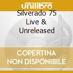 SILVERADO 75 LIVE & UNRELEASED cd musicale di CLARK GENE