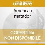 American matador cd musicale di Marc Bonilla