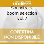 Soundtrack boom selection vol.2 cd musicale