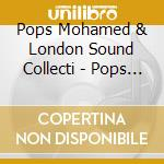 Pops meets the london sound collective cd musicale di Pops Mohamed