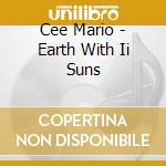 Earth with ii suns cd musicale di Mario Cee