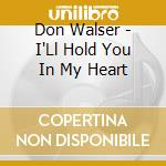 I'll hold you in my heart - walser don cd musicale di Walser Don